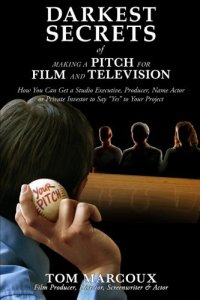 "Secret so You Pitch Well in Tom Marcoux 's book ""Darkest Secrets of Making a Pitch for Film and Television"""