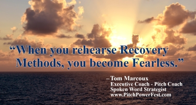 When you rehearse, Recovery Methods, you become Fearless. - Tom Marcoux